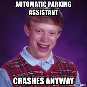 Bad Luck Brian - automatic parking assistant crashes anyway