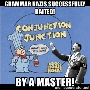 Grammar Nazi - Grammar Nazis Successfully Baited! By a master!