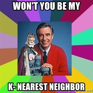 mr rogers  - won't you be my k- nearest neighbor