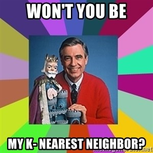 mr rogers  - Won't you be my K- nearest neighbor?