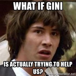 Conspiracy Guy - What if Gini is actually trying to help us?