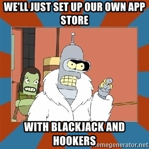 Blackjack and hookers bender - WE'LL JUST SET UP OUR OWN APP STORE WITH BLACKJACK AND HOOKERS