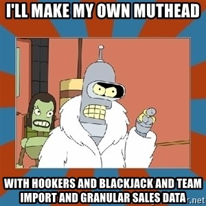 Blackjack and hookers bender - i'll make my own muthead with hookers and blackjack and team import and granular sales data