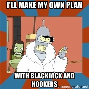Blackjack and hookers bender - I'll make my own plan with Blackjack and Hookers