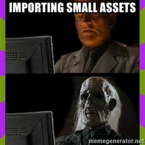 ill just wait here - importing small assets
