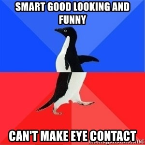 Socially Awkward to Awesome Penguin - smart good looking and funny can't make eye contact