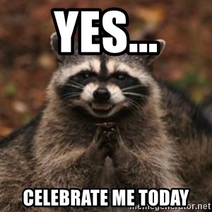 evil raccoon - Yes... celebrate me today