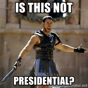 GLADIATOR - is this not  presidential?