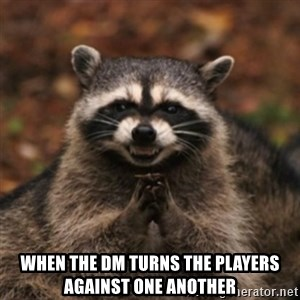 evil raccoon -  When the DM turns the players against one another
