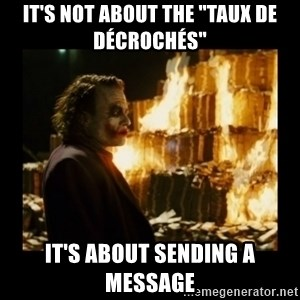 "Not about the money joker - It's not about the ""taux de décrochés"" it's about sending a message"