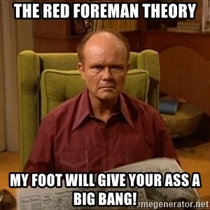 Red Forman - The Red Foreman Theory My foot will give your ass a big BANG!