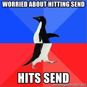 Socially Awkward to Awesome Penguin - worried about hitting send hits send
