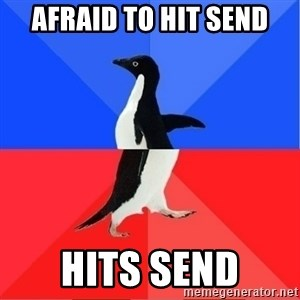 Socially Awkward to Awesome Penguin - afraid to hit send hits send