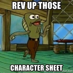 Rev Up Those Fryers - Rev up those character sheet