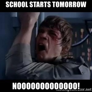 Luke skywalker nooooooo - school starts tomorrow nooooooooooooo!