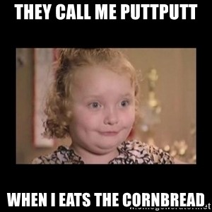 Honey BooBoo - they call me PuttPutt when i eats the cornbread