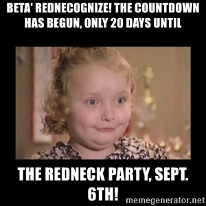Honey BooBoo - BETA' REDNECOGNIZE! THE COUNTDOWN HAS BEGUN, ONLY 20 DAYS UNTIL THE REDNECK PARTY, SEPT. 6TH!