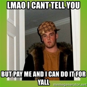 Douche guy - lmao i cant tell you but pay me and i can do it for yall