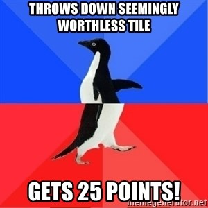 Socially Awkward to Awesome Penguin - throws down seemingly worthless tile gets 25 points!