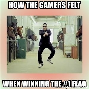 psy gangnam style meme - How the gamers felt when winning the #1 flag