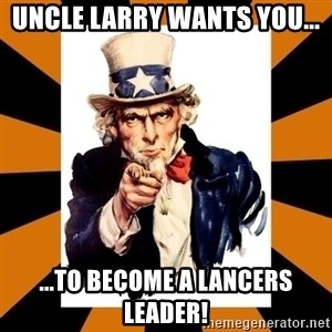 Uncle sam wants you! - Uncle Larry Wants You... ...to become a Lancers Leader!