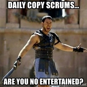 GLADIATOR - Daily Copy Scrums... Are you no entertained?