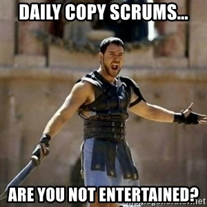 GLADIATOR - Daily Copy Scrums... Are you Not entertained?