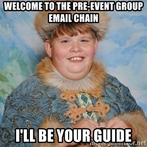 welcome to the internet i'll be your guide - welcome to the pre-event group email chain i'll be your guide