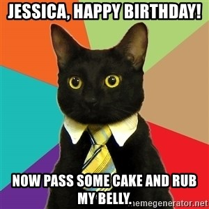 Business Cat - Jessica, happy birthday! now pass some cake and rub my belly.