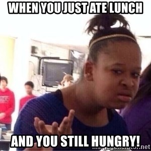 Confused Black Girl - When you just ate lunch And you still hungry!