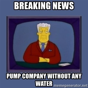 Kent_brockman - BREAKING NEWS PUMP COMPANY WITHOUT ANY WATER