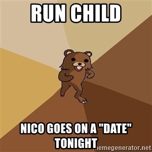 "Pedo Bear From Beyond - Run child nico goes on a ""date"" tonight"