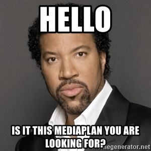Lionel Richie - HELLO Is it this mediaplan you are looking for?