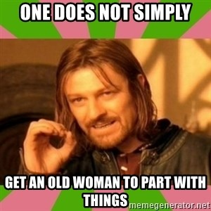 lotr - One does not simply get an old woman to part with things