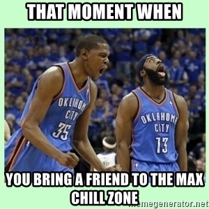 durant harden - that moment when you bring a friend to the max chill zone
