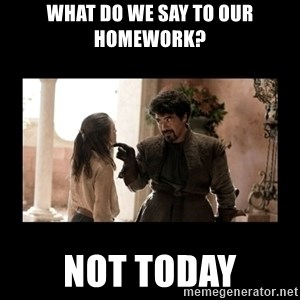 Not Today Syrio Forel - What do we say to our homework? Not today