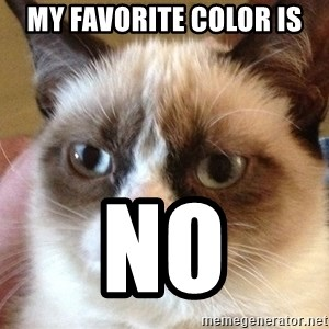 Angry Cat Meme - My favorite color is No