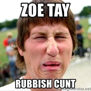 Disgusted Nigel - zoe tay  rubbish cunt