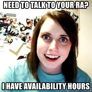 Overly Attached Girlfriend creepy - need to talk to your ra? i have availability hours