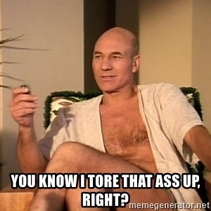 Sexual Picard -  you know i tore that ass up, right?