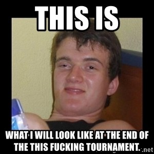 Drug guy meme  - THIS IS  WHAT I WILL LOOK LIKE AT THE END OF THE THIS FUCKING TOURNAMENT.