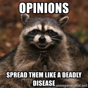 evil raccoon - Opinions spread them like a deadly disease