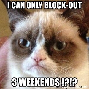 Angry Cat Meme - I can only block-out 3 weekends !?!?