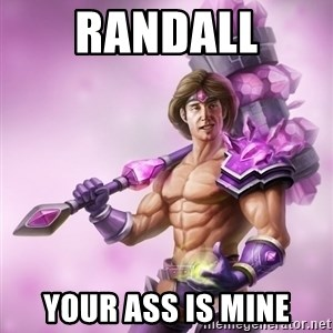 Taric - Randall your ass is mine