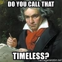 beethoven - Do you call that timeless?