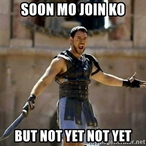 GLADIATOR - soon mo join ko but not yet not yet