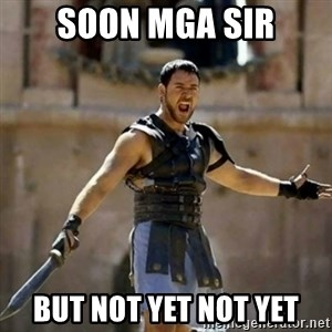 GLADIATOR - soon mga sir but not yet not yet