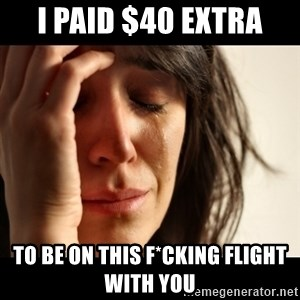 crying girl sad - i paid $40 extra to be on this f*cking flight with you