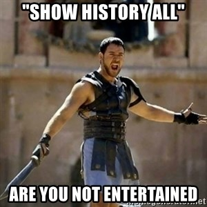 """GLADIATOR - """"show history all"""" are you not entertained"""