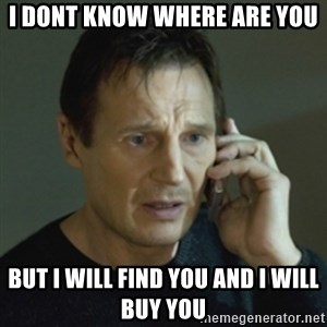 Liam Neeson (Taken) (2) - I DONT KNOW WHERE ARE YOU BUT I WILL FIND YOU AND I WILL BUY YOU